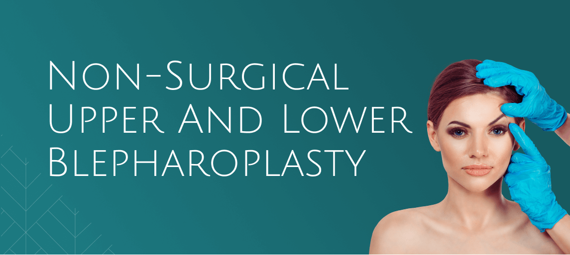 Non-surgical upper and lower blepharoplasty